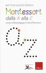 Montessori dalla A alla Z. Lessico della pedagogia di Maria Montessori