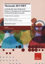 Manuale Ro DBT. La Radically Open Dialectical Behavior Therapy per il trattamento dei disturbi da ipercontrollo. Vol. 1: Guida teorica e pratica.