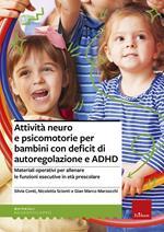 Attività neuro e psicomotorie per bambini con deficit di autoregolazione e ADHD. Materiali operativi per allenare le funzioni esecutive in età prescolare
