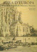 Aura d'Europa. Attraverso la fotografia fra Ottocento e Novecento