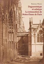 Daguerréotype et calotype. La restauration de Notre-Dame de Paris