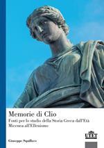 Memorie di Clio. Fonti per lo studio della storia greca dell'età micenea all'ellenismo