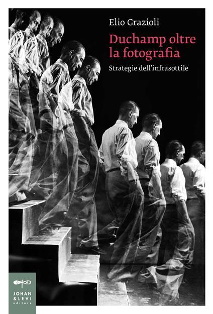 Duchamp oltre la fotografia. Strategie dell'infrasottile - Elio Grazioli - copertina