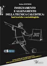 Insegnamento e allenamento della tecnica calcistica: basi teoriche e metodologiche. Linee guida per il miglioramento della tecnica attraverso l'utilizzo delle «gingawall». Con Video