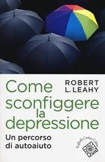 Come sconfiggere la depressione. Un percorso di autoaiuto