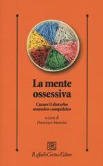 La mente ossessiva. Curare il disturbo ossessivo-compulsivo