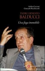 Padre Ernesto Balducci. Una fuga immobile