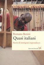 Quasi italiani. Storie di immigrati imprenditori