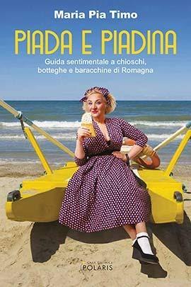 Piada e piadina. Guida sentimentale a chioschi, botteghe e baracchine di Romagna - Maria Pia Timo - copertina