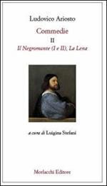 Commedie. Vol. 2: Il Negromante (I-II)-La Lena.