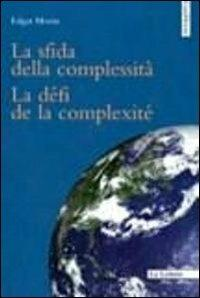 La sfida della complessità-Le défi de la complexité. Ediz. bilingue - Edgar Morin - copertina