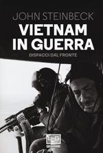 Vietnam in guerra. Dispacci dal fronte