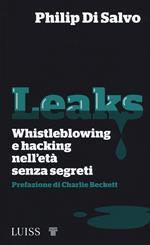 Leaks. Whistleblowing e hacking nell'età senza segreti