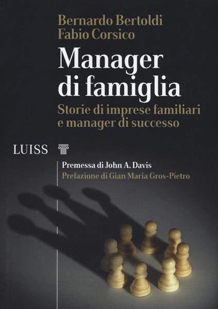 Manager di famiglia. Storie di imprese familiari e manager di successo - Bernardo Bertoldi,Fabio Corsico - copertina
