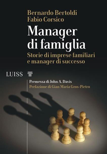 Manager di famiglia. Storie di imprese familiari e manager di successo - Bernardo Bertoldi,Fabio Corsico - ebook