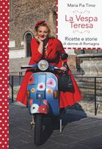 La Vespa Teresa. Ricette e storie di donne di Romagna