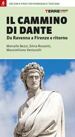 Il cammino di Dante. Da Ravenna a Firenze e ritorno. 300 km a piedi tra Romagna e Toscana