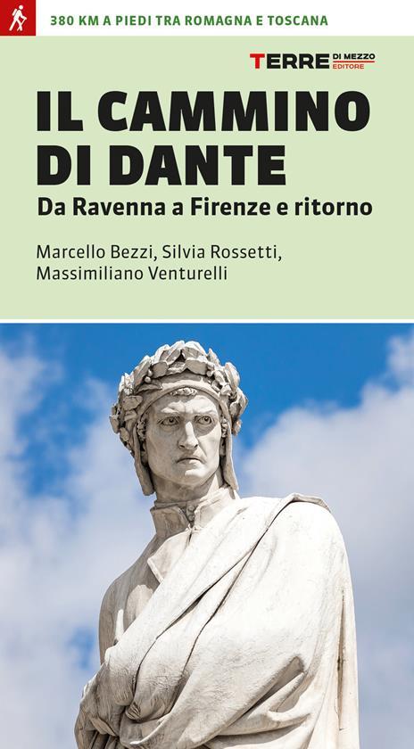 Il cammino di Dante. Da Ravenna a Firenze e ritorno. 300 km a piedi tra Romagna e Toscana - Marcello Bezzi,Silvia Rossetti,Massimiliano Venturelli - copertina