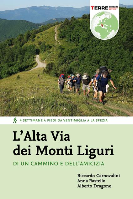 L' Alta Via dei Monti Liguri. Di un cammino e dell'amicizia. 4 settimane a piedi da Ventimiglia a La Spezia - Riccardo Carnovalini,Alberto Dragone,Anna Rastello - ebook