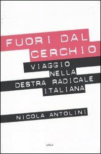 Fuori dal cerchio. Viaggio nella destra radicale italiana - Nicola Antolini - copertina