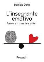 L' insegnante emotivo. Formare tra mente e affetti