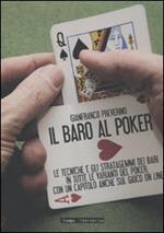 Il baro al poker. Le tecniche e gli stratagemmi dei bari in tutte le varianti del poker, con un capitolo anche sul gioco on line