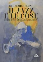 Il jazz e le cose. 33 storie tra musica, realtà, utopia