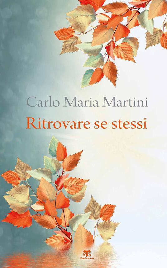 Ritrovare se stessi. C'è un momento dell'anno per fermarsi e cercare - Carlo Maria Martini - copertina