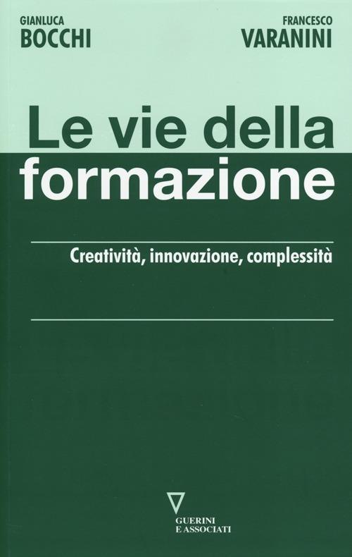 Le vie della formazione. Creatività, innovazione, complessità - Gianluca Bocchi,Francesco Varanini - copertina