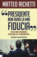 «Presidente, non avrà la mia fiducia». Per chi non si riconosce in un paese che «funziona così»