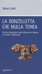 La donzelletta che nulla temea. Percorsi alternativi nella letteratura italiana tra Sette e Ottocento