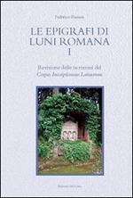 Le epigrafi di Luni romana. Vol. 1: Revisione delle iscrizioni del Corpus Inscriptionum Latinarum.