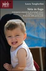 Siria in fuga. L'emergenza umanitaria dei profughi siriani in Libano o in Giordania