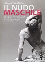 Il nudo maschile nella fotografia e nella moda. Ediz. illustrata