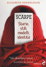 Scarpe. Storia, stili, modelli, identità