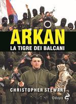 Arkan, la tigre dei Balcani