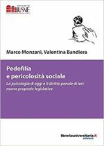 Pedofilia e pericolosità sociale. La psicologia di oggi e il diritto penale di ieri: nuove proposte legislative
