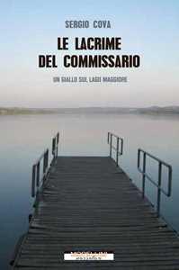 Le lacrime del commissario. Un giallo sul lago Maggiore