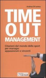 Time out management. Citazioni dal mondo dello sport per manager appassionati e vincenti