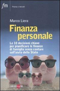 Finanza personale. Le 10 decisioni chiave per pianificare le finanze di famiglia senza contare sull'aiuto dello stato - Marco Liera - copertina