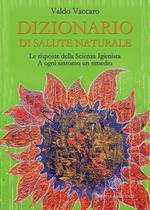 Dizionario di salute naturale. Le risposte della scienza igienista. A ogni sintomo un rimedio