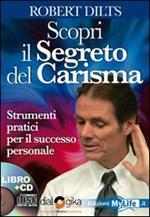 Scopri il segreto del carisma. Strumenti pratici per il successo personale. Con 4 CD Audio