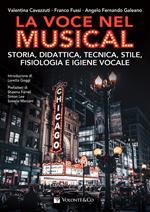 La voce nel musical. Storia, didattica, tecnica, stile, fisiologia e igiene vocale