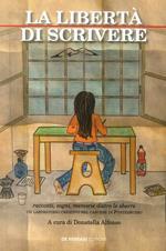 La libertà di scrivere. Racconti, sogni, memorie dietro le sbarre. Un laboratorio creativo nel carcere di Pontedecimo