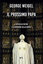 Il prossimo papa. L'ufficio di Pietro e la missione della Chiesa