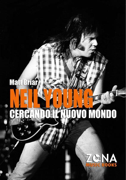 Neil Young. Cercando il nuovo mondo - Matt Briar - copertina