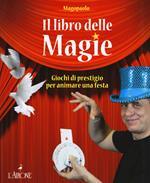 Il libro delle magie. Giochi di prestigio per animare una festa. Ediz. a colori