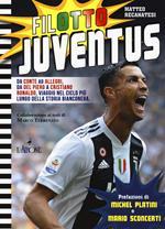 Filotto Juventus. Da Conte ad Allegri, da Del Piero a Cristiano Ronaldo, viaggio nel ciclo più lungo della storia bianconera