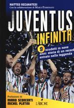 Juventus infinita. 9 scudetti in nove anni: storia di un record entrato nella leggenda
