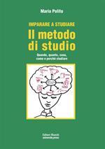 Imparare a studiare. Il metodo di studio. Quando, quanto, come, dove e perché studiare. Nuova ediz.